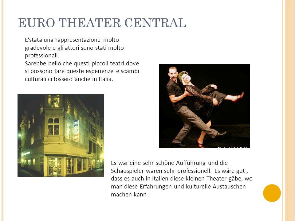 EURO THEATER CENTRAL E'stata una rappresentazione molto gradevole e gli attori sono stati molto professionali.