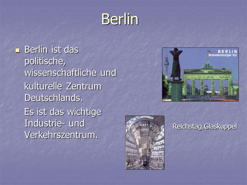 Berlin Berlin ist das politische, wissenschaftliche und Berlin ist das politische, wissenschaftliche und kulturelle Zentrum Deutschlands.