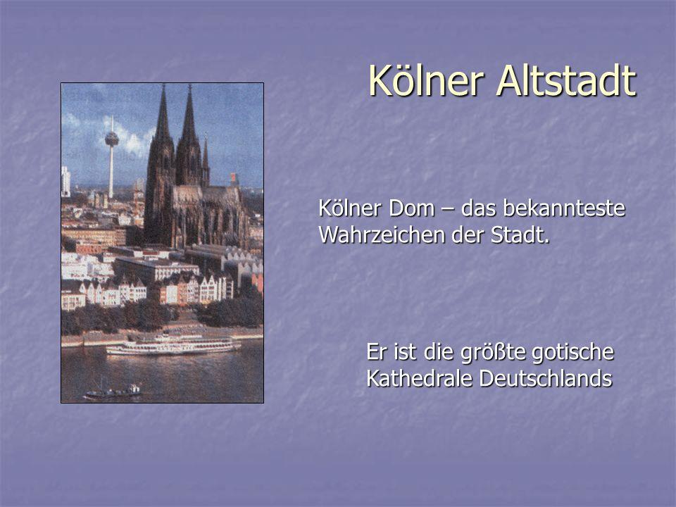 Kölner Altstadt Er ist die größte gotische Kathedrale Deutschlands Kölner Dom – das bekannteste Wahrzeichen der Stadt.
