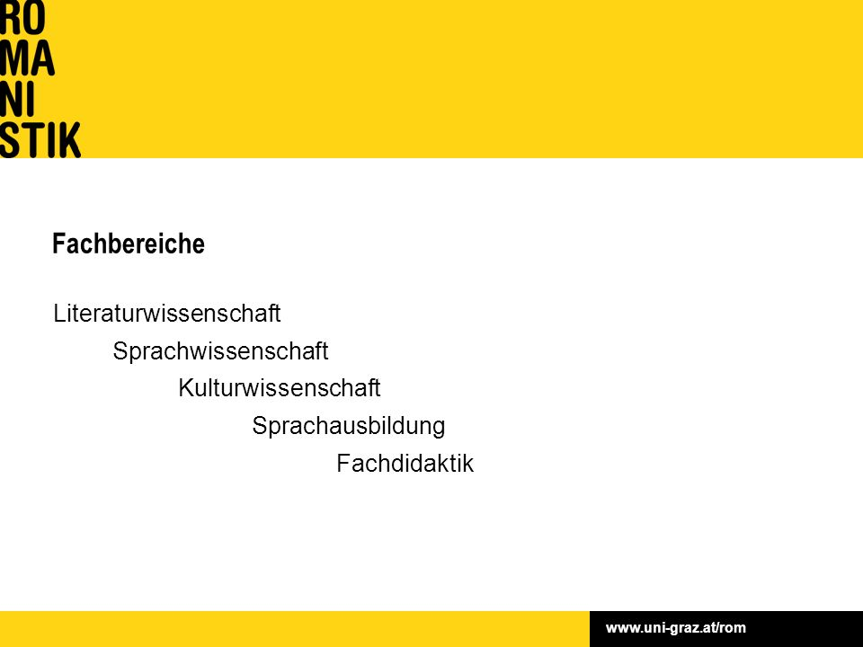 www.uni-graz.at/rom Fachbereiche Literaturwissenschaft Sprachwissenschaft Kulturwissenschaft Sprachausbildung Fachdidaktik