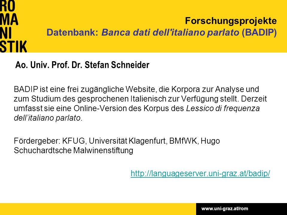 www.uni-graz.at/rom Ao. Univ. Prof. Dr. Stefan Schneider BADIP ist eine frei zugängliche Website, die Korpora zur Analyse und zum Studium des gesproch