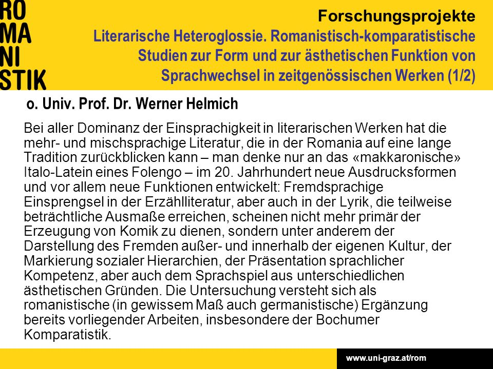 www.uni-graz.at/rom o. Univ. Prof. Dr. Werner Helmich Bei aller Dominanz der Einsprachigkeit in literarischen Werken hat die mehr- und mischsprachige