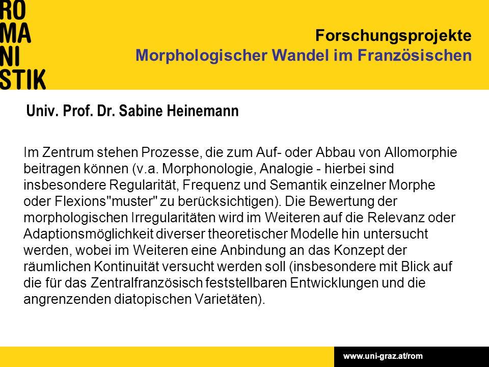 www.uni-graz.at/rom Univ. Prof. Dr. Sabine Heinemann Im Zentrum stehen Prozesse, die zum Auf- oder Abbau von Allomorphie beitragen können (v.a. Morpho