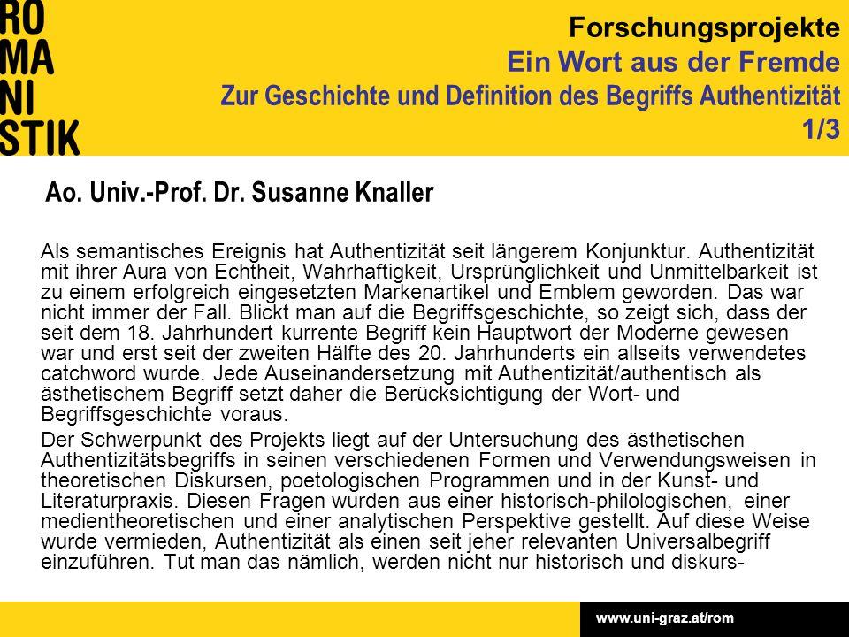 www.uni-graz.at/rom Ao. Univ.-Prof. Dr. Susanne Knaller Als semantisches Ereignis hat Authentizität seit längerem Konjunktur. Authentizität mit ihrer