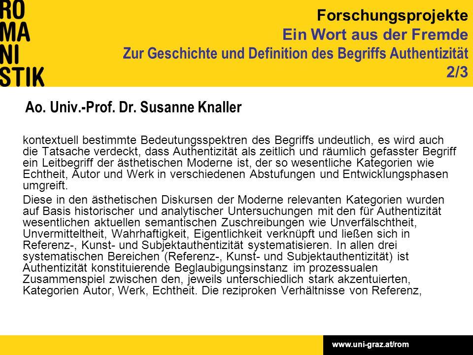 www.uni-graz.at/rom Ao. Univ.-Prof. Dr. Susanne Knaller kontextuell bestimmte Bedeutungsspektren des Begriffs undeutlich, es wird auch die Tatsache ve