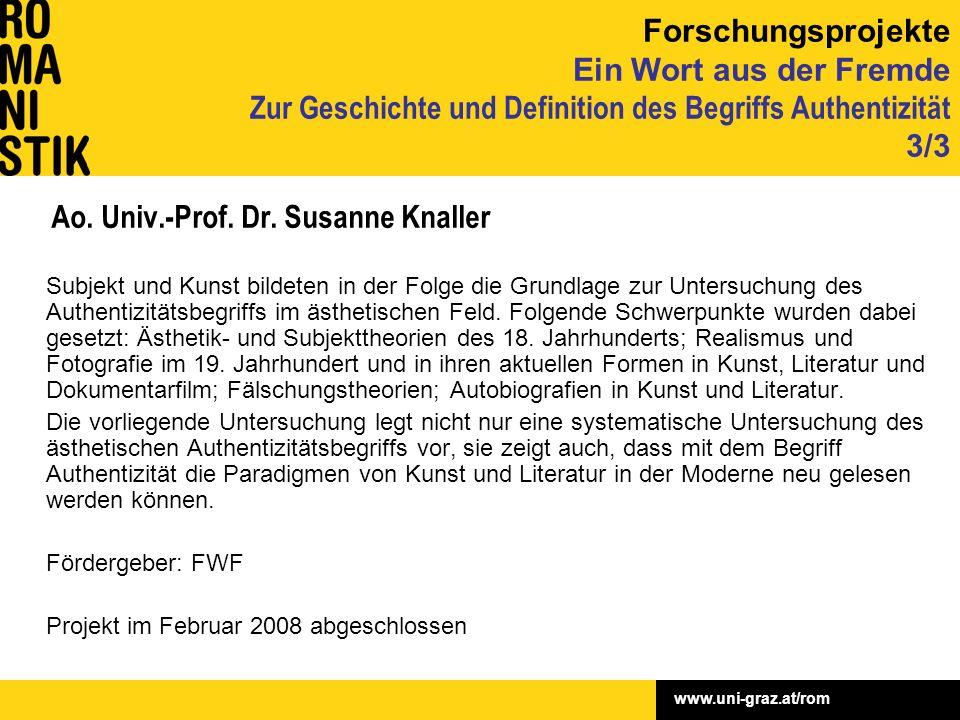 www.uni-graz.at/rom Ao. Univ.-Prof. Dr. Susanne Knaller Subjekt und Kunst bildeten in der Folge die Grundlage zur Untersuchung des Authentizitätsbegri