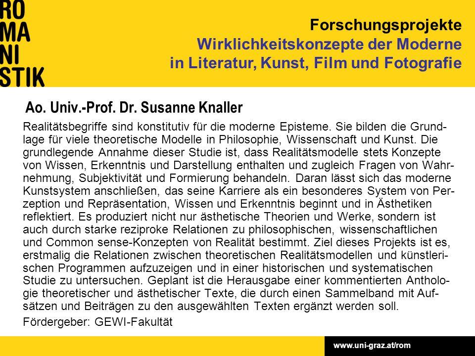 www.uni-graz.at/rom Ao. Univ.-Prof. Dr. Susanne Knaller Realitätsbegriffe sind konstitutiv für die moderne Episteme. Sie bilden die Grund- lage für vi