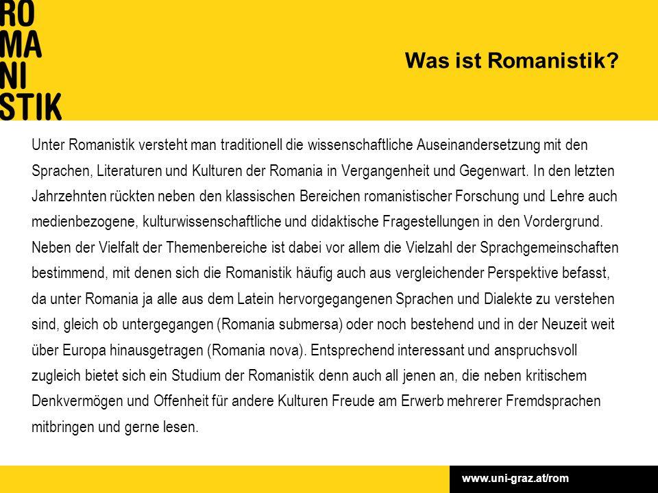www.uni-graz.at/rom Unter Romanistik versteht man traditionell die wissenschaftliche Auseinandersetzung mit den Sprachen, Literaturen und Kulturen der