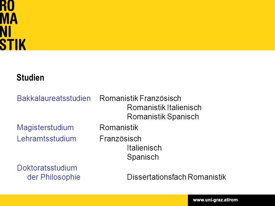 www.uni-graz.at/rom Studien Bakkalaureatsstudien Romanistik Französisch Romanistik Italienisch Romanistik Spanisch Magisterstudium Romanistik Lehramts