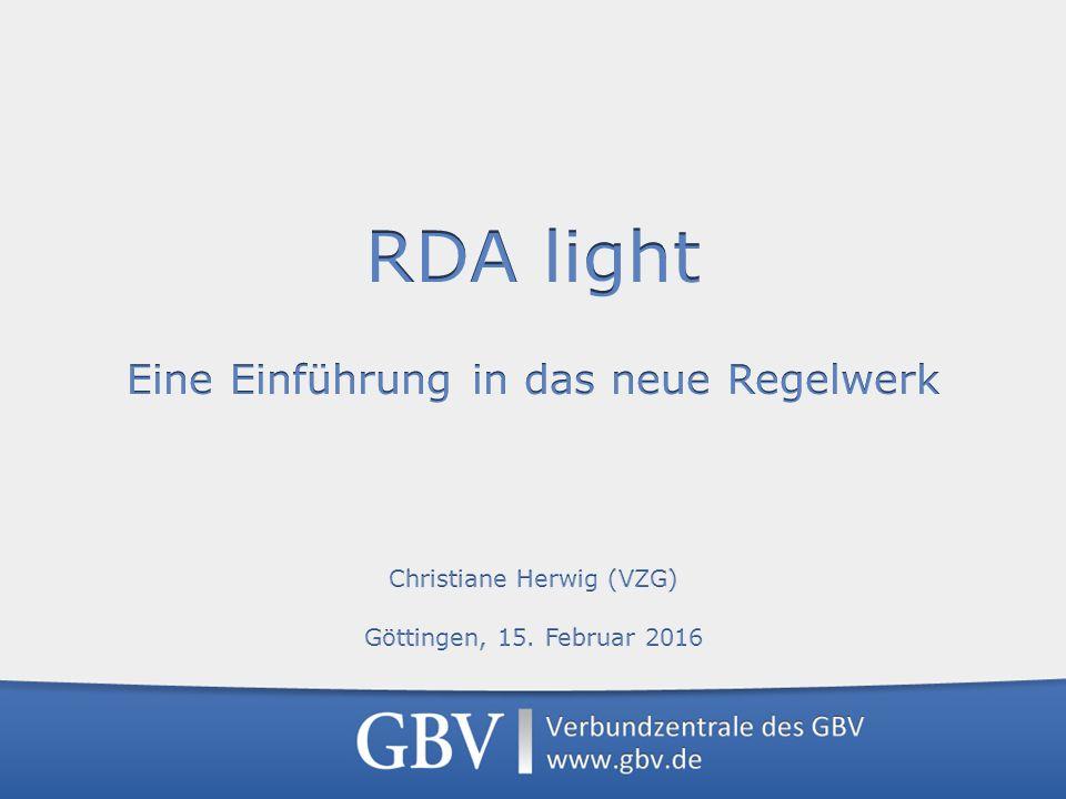 Informationsquellen Verbundzentrale des GBV, RDA light, Göttingen, 15. Februar 2016 82