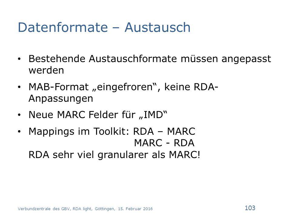 """Datenformate – Austausch Bestehende Austauschformate müssen angepasst werden MAB-Format """"eingefroren , keine RDA- Anpassungen Neue MARC Felder für """"IMD Mappings im Toolkit: RDA – MARC MARC - RDA RDA sehr viel granularer als MARC."""