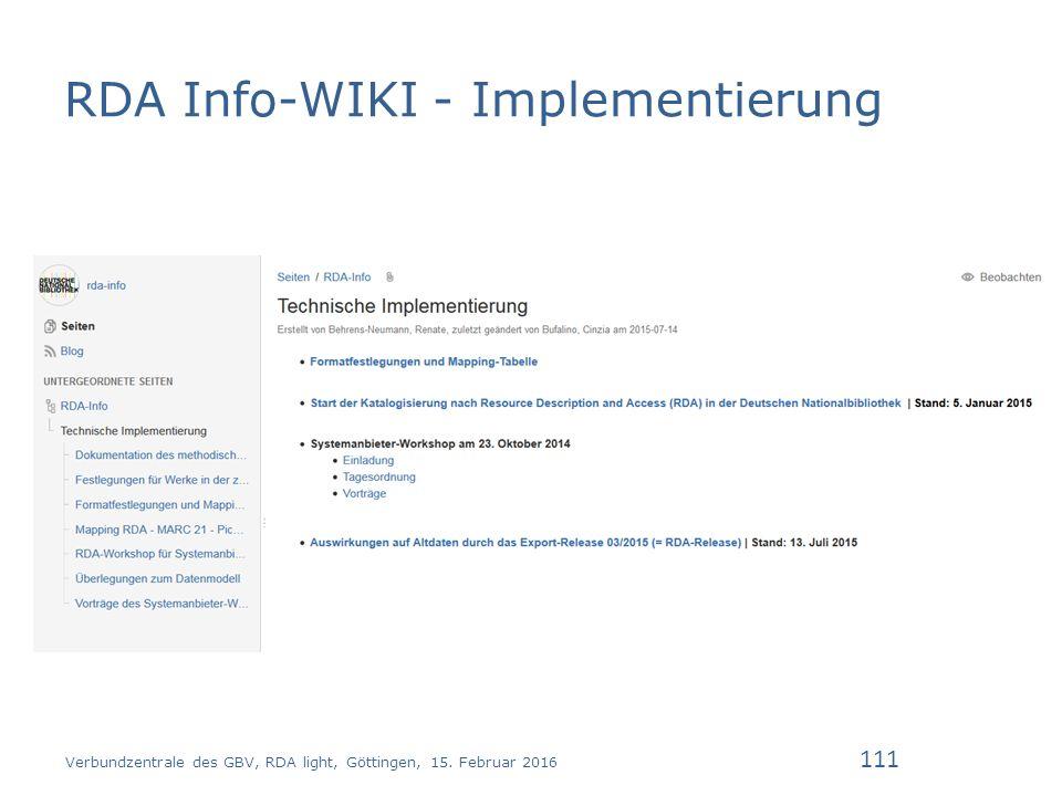 RDA Info-WIKI - Implementierung Verbundzentrale des GBV, RDA light, Göttingen, 15. Februar 2016 111