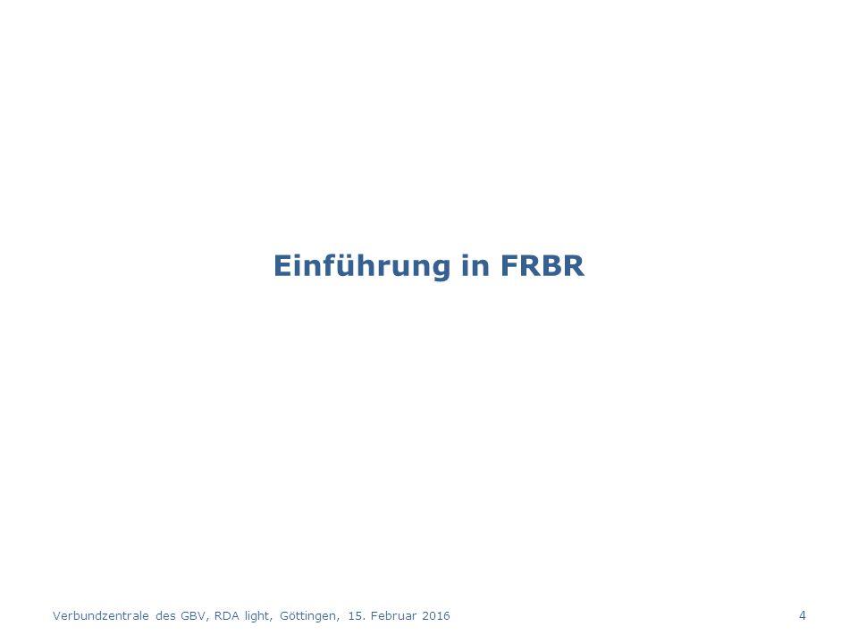 AG RDA Schulungsunterlagen – Modul 1: Einführung und Grundlagen | CC BY-NC-SA 5 Functional Requirements for Bibliographic Records (FRBR) ISBN 978-3-941113-05-3