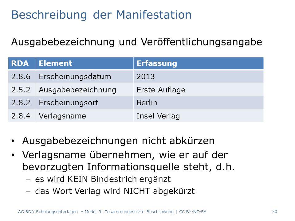 Beschreibung der Manifestation Ausgabebezeichnung und Veröffentlichungsangabe Ausgabebezeichnungen nicht abkürzen Verlagsname übernehmen, wie er auf der bevorzugten Informationsquelle steht, d.h.