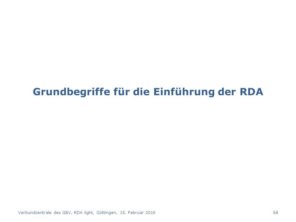Grundbegriffe für die Einführung der RDA Verbundzentrale des GBV, RDA light, Göttingen, 15.