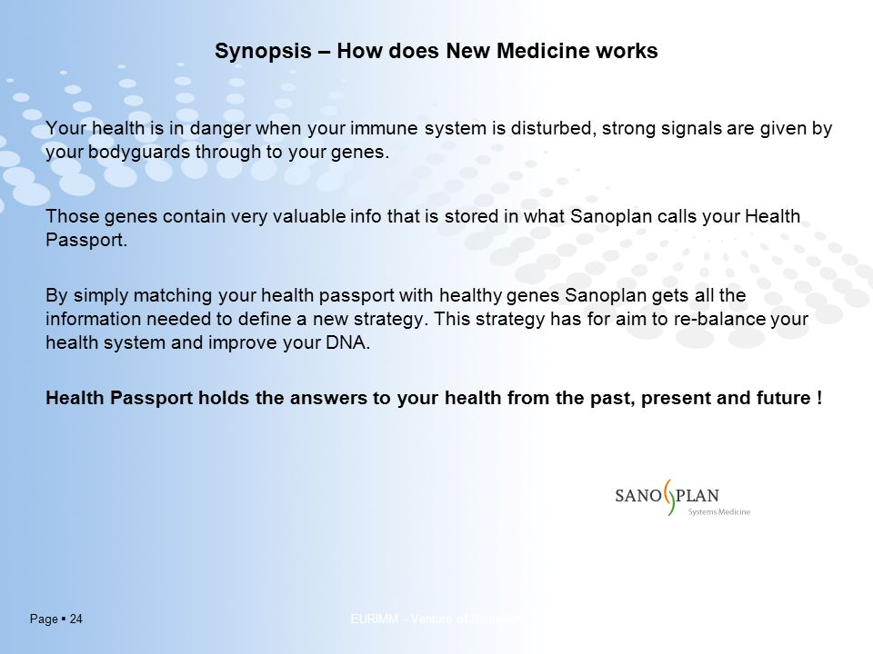Page  24 Synopsis – How does New Medicine works Your health is in danger when your immune system is disturbed, strong signals are given by your bodyguards through to your genes.
