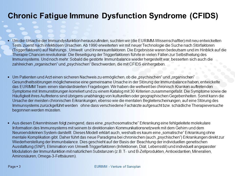 Page  3 Chronic Fatigue Immune Dysfunction Syndrome (CFIDS)  Um die Ursache der Immundysfunktion herauszufinden, suchten wir (die EURIMM-Wissenschaftler) mit neu entwickelten Tests zuerst nach infektiösen Ursachen.