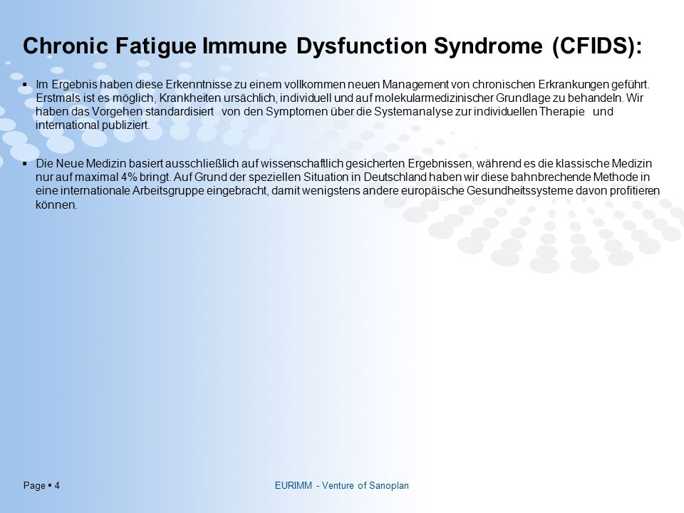 Page  5 Chronic Fatigue Immune Dysfunction Syndrome (CFIDS): Hormones PUFA's Neurotransmitter s A Model for a Paradigm Change in the Diagnosis and Therapy of Chronic Diseases EURIMM - Venture of Sanoplan