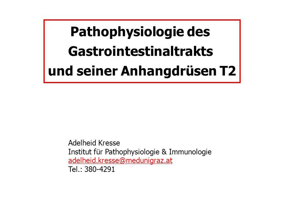 Pathophysiologie des Gastrointestinaltrakts und seiner Anhangdrüsen T2 Adelheid Kresse Institut für Pathophysiologie & Immunologie adelheid.kresse@medunigraz.at Tel.: 380-4291