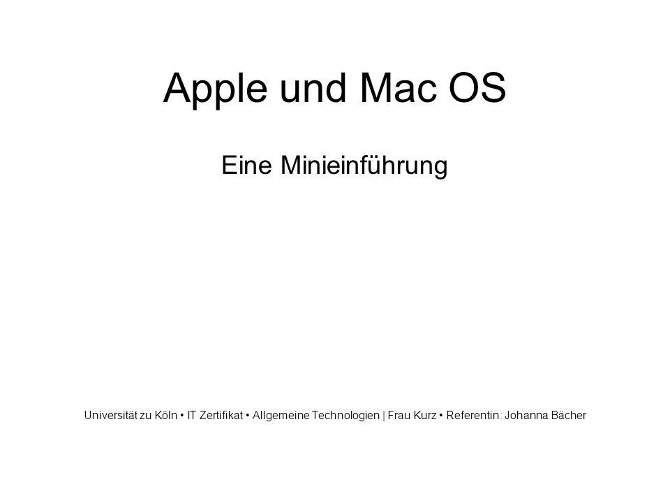 Apple und Mac OS Eine Minieinführung Universität zu Köln IT Zertifikat Allgemeine Technologien | Frau Kurz Referentin: Johanna Bächer
