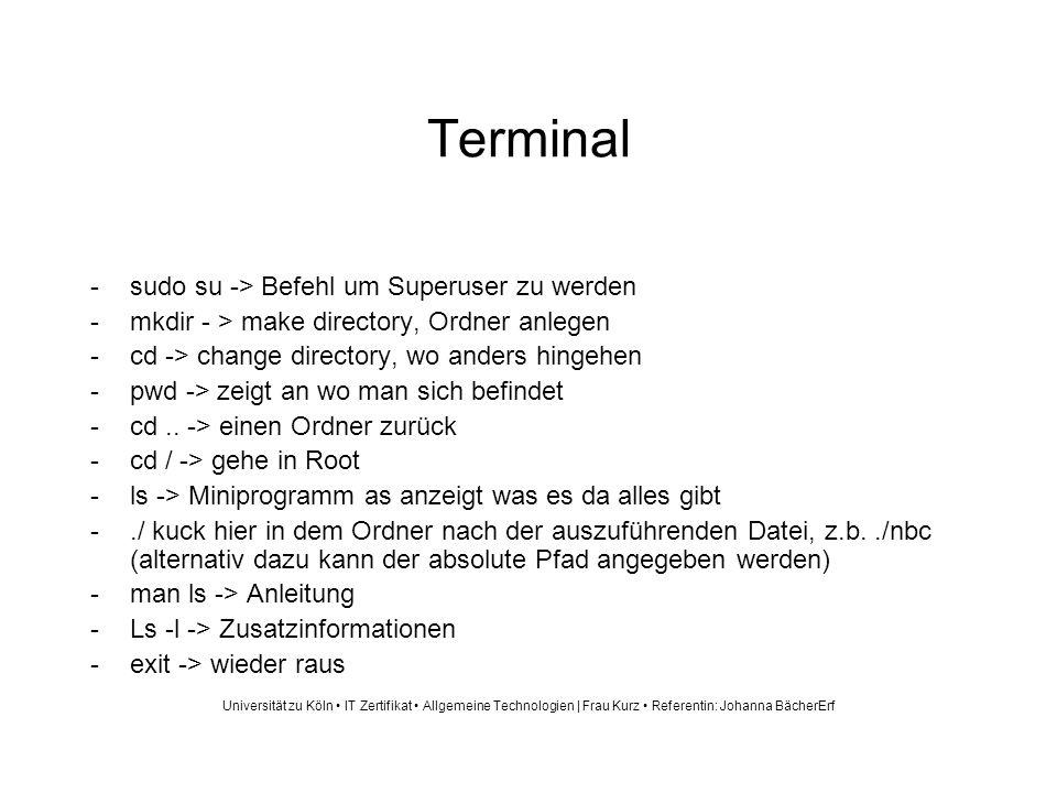 Terminal -sudo su -> Befehl um Superuser zu werden -mkdir - > make directory, Ordner anlegen -cd -> change directory, wo anders hingehen -pwd -> zeigt an wo man sich befindet -cd..