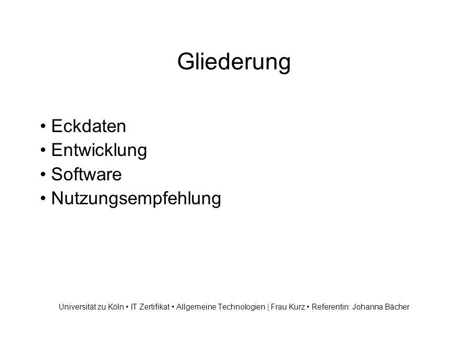 Gliederung Eckdaten Entwicklung Software Nutzungsempfehlung Universität zu Köln IT Zertifikat Allgemeine Technologien | Frau Kurz Referentin: Johanna Bächer
