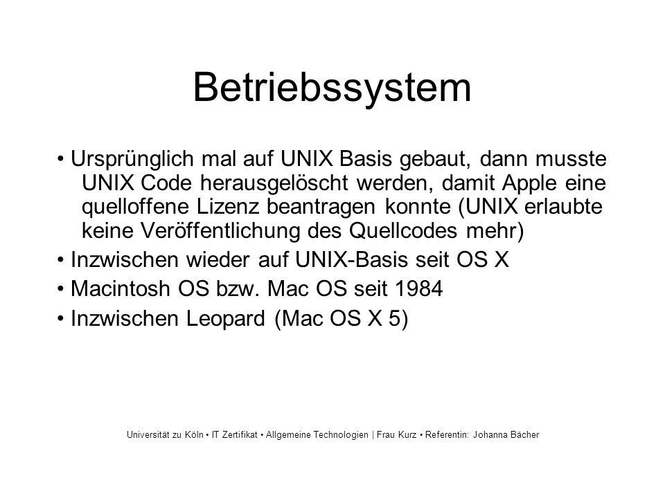 Betriebssystem Ursprünglich mal auf UNIX Basis gebaut, dann musste UNIX Code herausgelöscht werden, damit Apple eine quelloffene Lizenz beantragen konnte (UNIX erlaubte keine Veröffentlichung des Quellcodes mehr) Inzwischen wieder auf UNIX-Basis seit OS X Macintosh OS bzw.