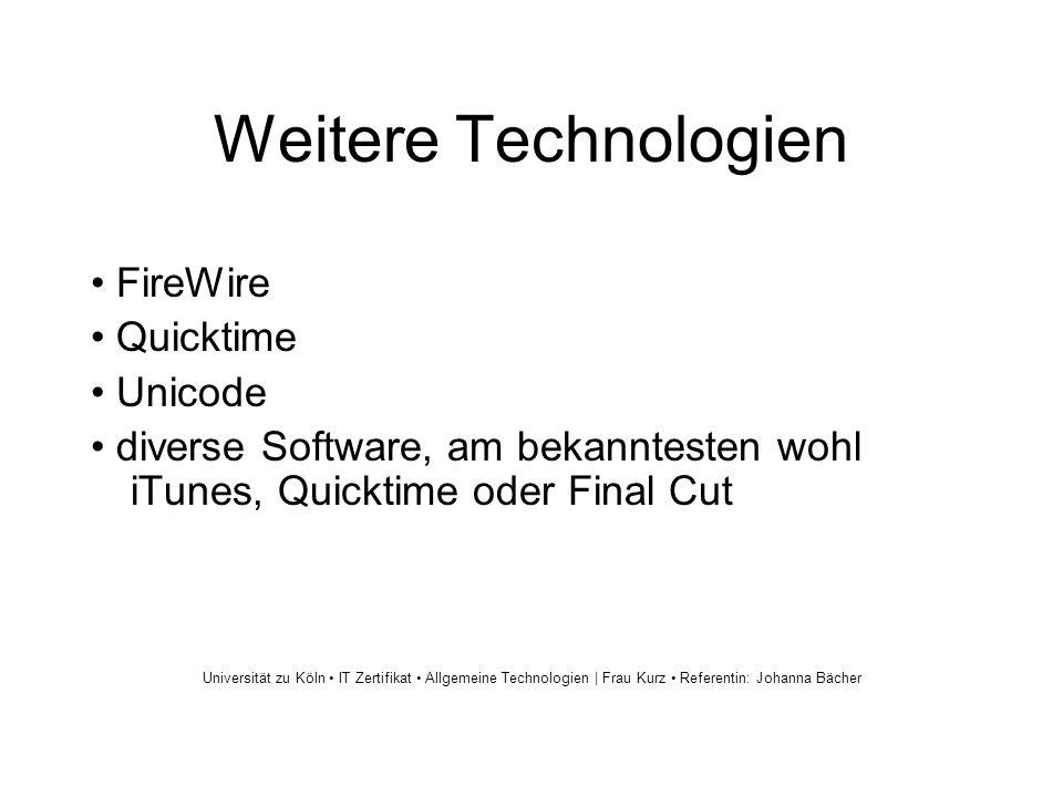 Weitere Technologien FireWire Quicktime Unicode diverse Software, am bekanntesten wohl iTunes, Quicktime oder Final Cut Universität zu Köln IT Zertifi