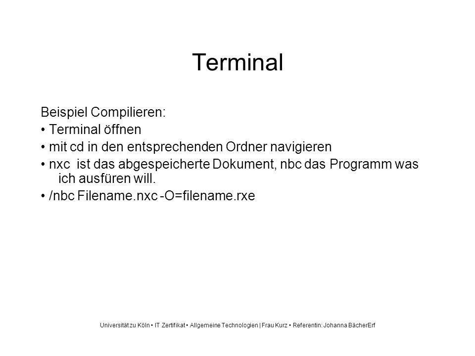 Terminal Beispiel Compilieren: Terminal öffnen mit cd in den entsprechenden Ordner navigieren nxc ist das abgespeicherte Dokument, nbc das Programm was ich ausfüren will.