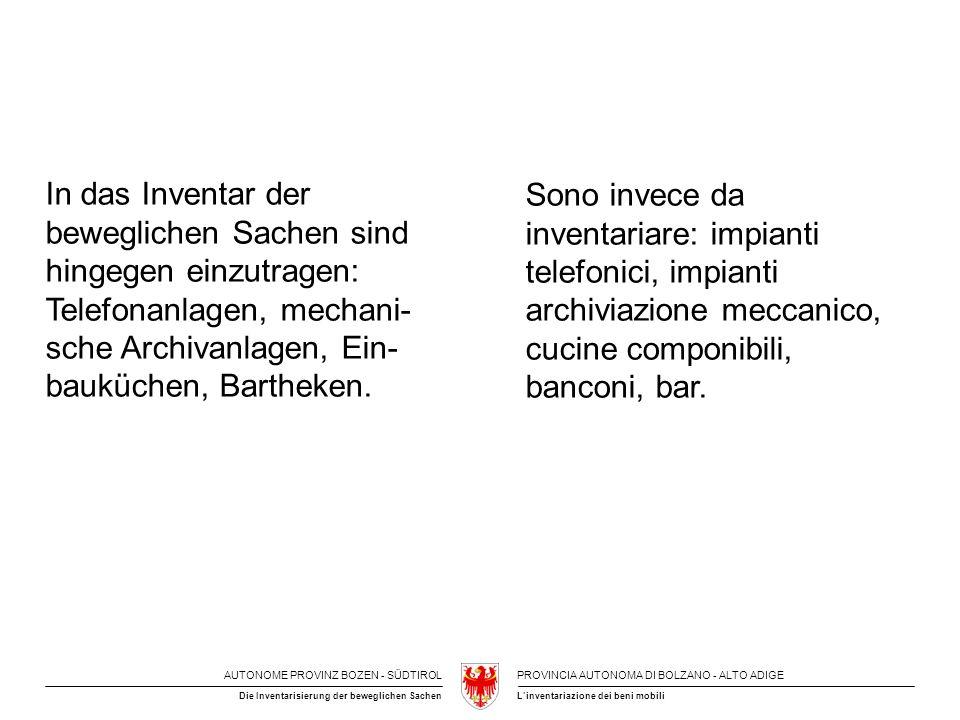 AUTONOME PROVINZ BOZEN - SÜDTIROLPROVINCIA AUTONOMA DI BOLZANO - ALTO ADIGE L'inventariazione dei beni mobiliDie Inventarisierung der beweglichen Sachen 3.