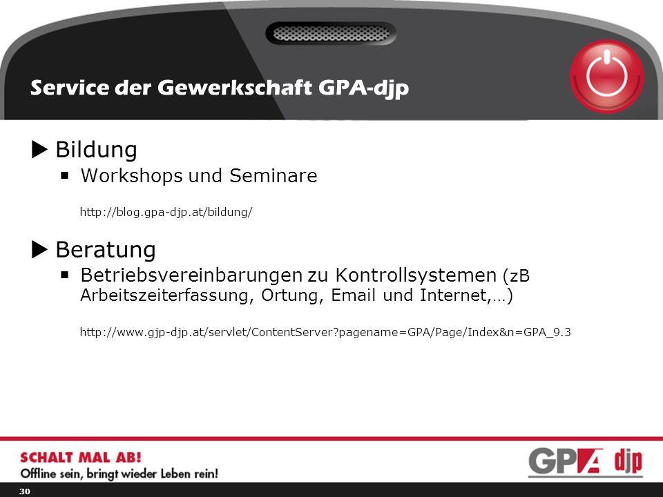 Service der Gewerkschaft GPA-djp  Bildung  Workshops und Seminare http://blog.gpa-djp.at/bildung/  Beratung  Betriebsvereinbarungen zu Kontrollsystemen (zB Arbeitszeiterfassung, Ortung, Email und Internet,…) http://www.gjp-djp.at/servlet/ContentServer pagename=GPA/Page/Index&n=GPA_9.3 30