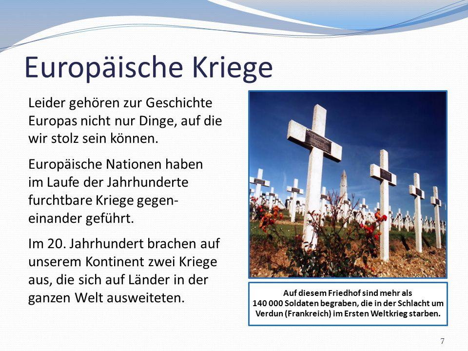 Europäische Kriege Leider gehören zur Geschichte Europas nicht nur Dinge, auf die wir stolz sein können. Europäische Nationen haben im Laufe der Jahrh