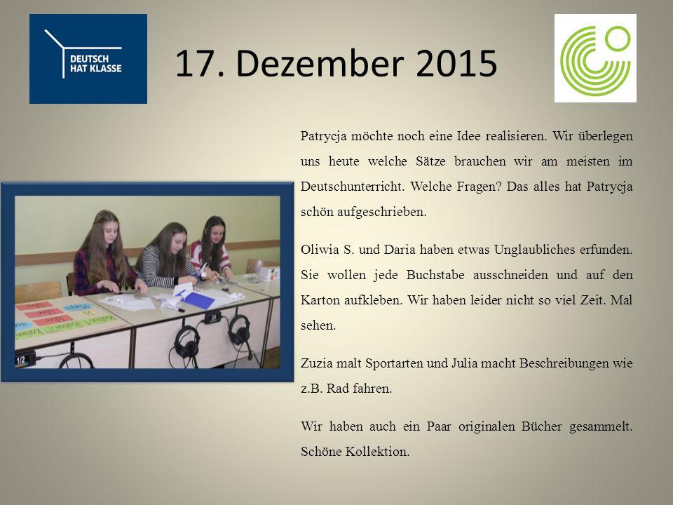 17. Dezember 2015 Patrycja möchte noch eine Idee realisieren.