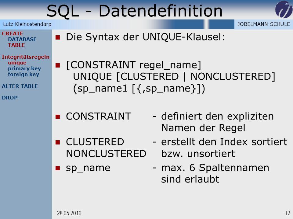 JOBELMANN-SCHULELutz Kleinostendarp SQL - Datendefinition 1228.05.2016 CREATE DATABASE TABLE Integritätsregeln unique primary key foreign key ALTER TA