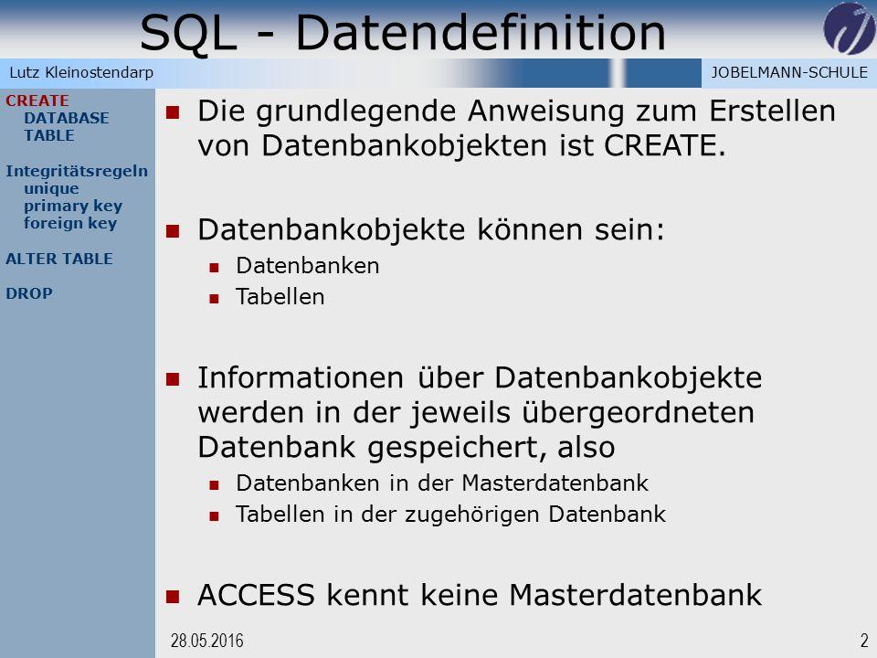 JOBELMANN-SCHULELutz Kleinostendarp SQL - Datendefinition 228.05.2016 CREATE DATABASE TABLE Integritätsregeln unique primary key foreign key ALTER TAB