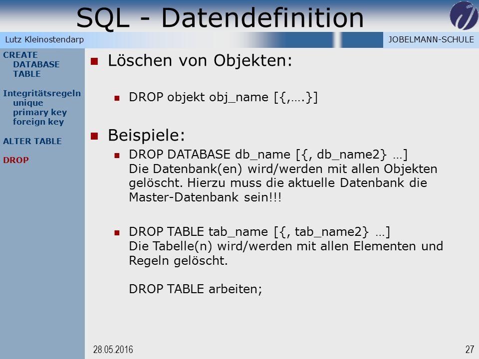 JOBELMANN-SCHULELutz Kleinostendarp SQL - Datendefinition 2728.05.2016 CREATE DATABASE TABLE Integritätsregeln unique primary key foreign key ALTER TA
