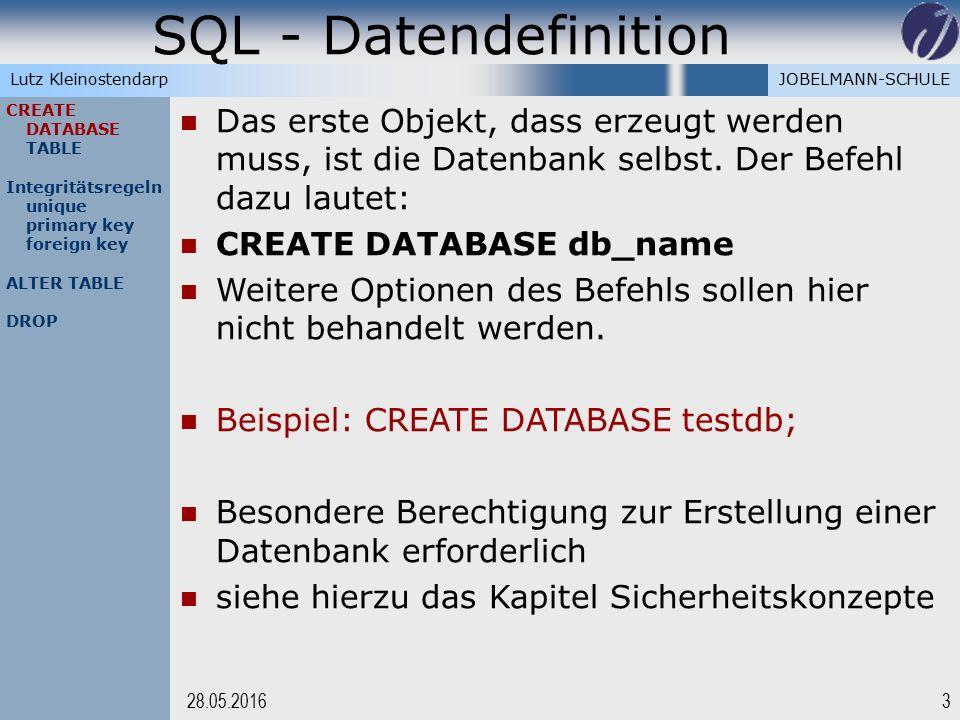 JOBELMANN-SCHULELutz Kleinostendarp SQL - Datendefinition 328.05.2016 CREATE DATABASE TABLE Integritätsregeln unique primary key foreign key ALTER TABLE DROP Das erste Objekt, dass erzeugt werden muss, ist die Datenbank selbst.
