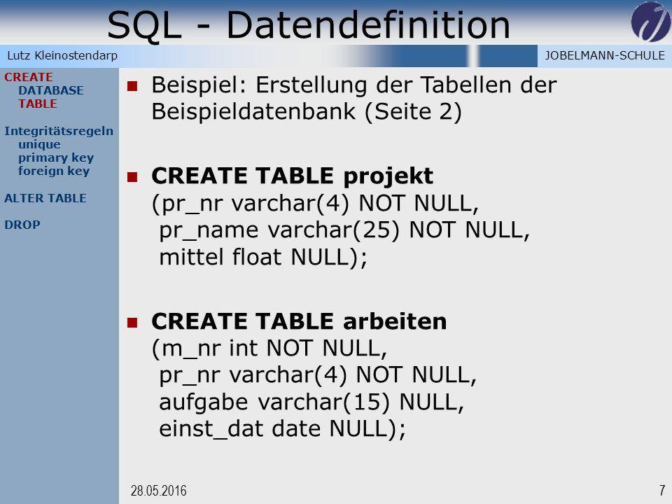 JOBELMANN-SCHULELutz Kleinostendarp SQL - Datendefinition 728.05.2016 CREATE DATABASE TABLE Integritätsregeln unique primary key foreign key ALTER TAB