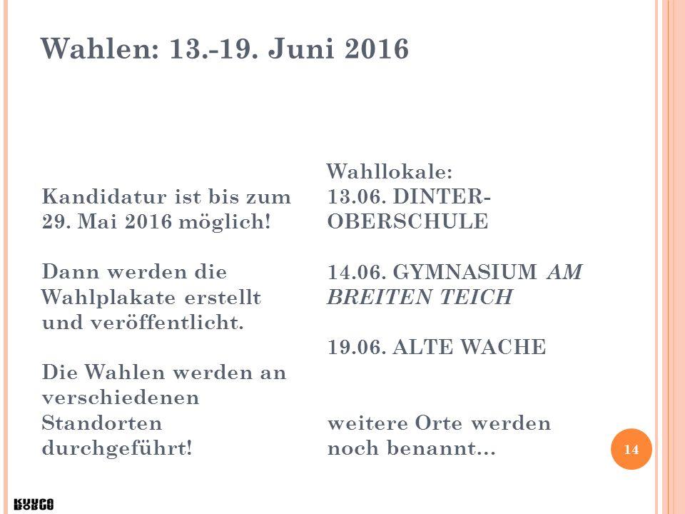 Wahlen: 13.-19. Juni 2016 Kandidatur ist bis zum 29. Mai 2016 möglich! Dann werden die Wahlplakate erstellt und veröffentlicht. Die Wahlen werden an v