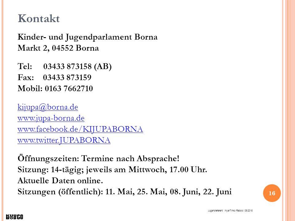 16 Kontakt Kinder- und Jugendparlament Borna Markt 2, 04552 Borna Tel: 03433 873158 (AB) Fax: 03433 873159 Mobil: 0163 7662710 kijupa@borna.de www.jup