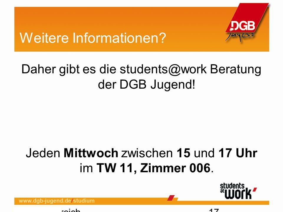 Thema, Bereich, Autor, Version, Datum 17 Weitere Informationen? Daher gibt es die students@work Beratung der DGB Jugend! Jeden Mittwoch zwischen 15 un