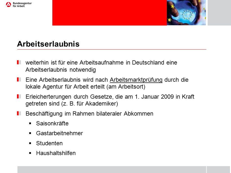 Arbeitserlaubnis weiterhin ist für eine Arbeitsaufnahme in Deutschland eine Arbeitserlaubnis notwendig Eine Arbeitserlaubnis wird nach Arbeitsmarktprüfung durch die lokale Agentur für Arbeit erteilt (am Arbeitsort) Erleicherterungen durch Gesetze, die am 1.
