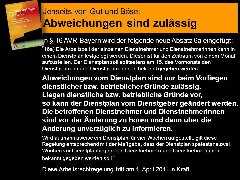 Jenseits von Gut und Böse: Abweichungen sind zulässig In § 16 AVR-Bayern wird der folgende neue Absatz 6a eingefügt: ( 6a) Die Arbeitszeit der einzelnen Dienstnehmer und Dienstnehmerinnen kann in einem Dienstplan festgelegt werden.
