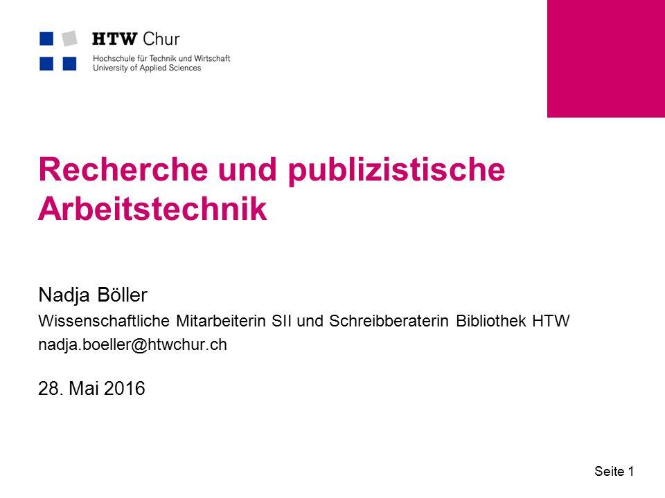 28. Mai 2016 Seite 1 Recherche und publizistische Arbeitstechnik Nadja Böller Wissenschaftliche Mitarbeiterin SII und Schreibberaterin Bibliothek HTW