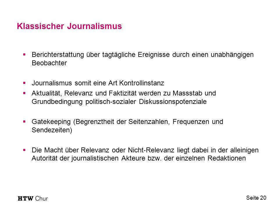 Klassischer Journalismus  Berichterstattung über tagtägliche Ereignisse durch einen unabhängigen Beobachter  Journalismus somit eine Art Kontrollins