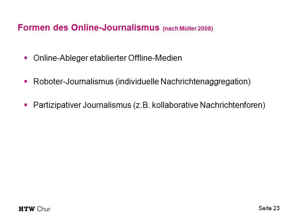 Formen des Online-Journalismus (nach Müller 2008)  Online-Ableger etablierter Offline-Medien  Roboter-Journalismus (individuelle Nachrichtenaggregation)  Partizipativer Journalismus (z.B.