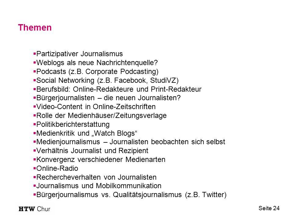 Themen Seite 24  Partizipativer Journalismus  Weblogs als neue Nachrichtenquelle?  Podcasts (z.B. Corporate Podcasting)  Social Networking (z.B. F