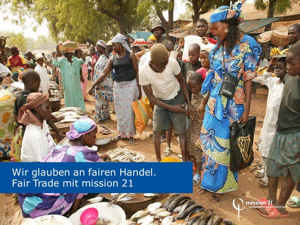 Wir glauben an fairen Handel. Fair Trade mit mission 21