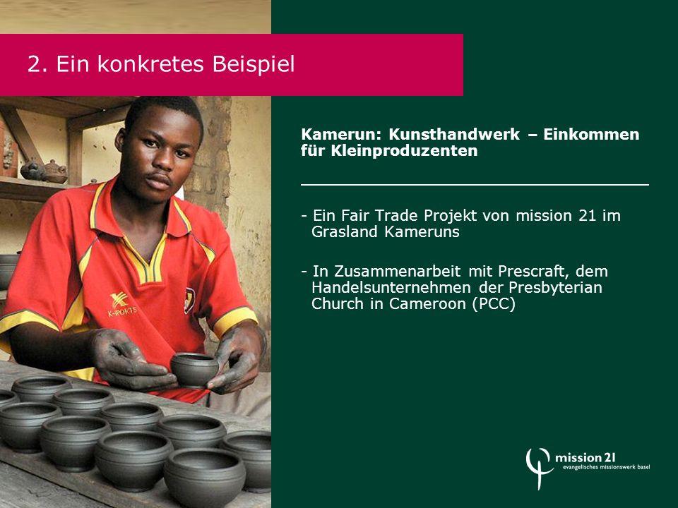 Kamerun: Kunsthandwerk – Einkommen für Kleinproduzenten - Ein Fair Trade Projekt von mission 21 im Grasland Kameruns - In Zusammenarbeit mit Prescraft, dem Handelsunternehmen der Presbyterian Church in Cameroon (PCC) 2.