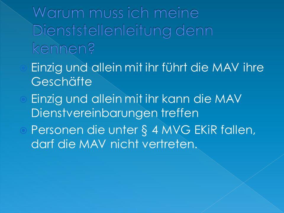  Einzig und allein mit ihr führt die MAV ihre Geschäfte  Einzig und allein mit ihr kann die MAV Dienstvereinbarungen treffen  Personen die unter § 4 MVG EKiR fallen, darf die MAV nicht vertreten.
